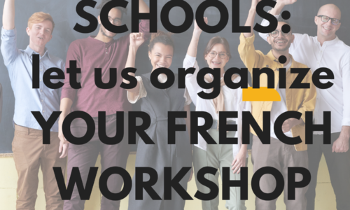 SCHOOLS: Let us organize your French Workshop
